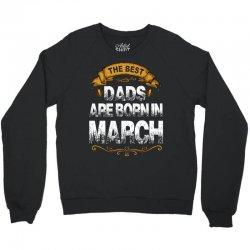 the best dads are born in march Crewneck Sweatshirt   Artistshot