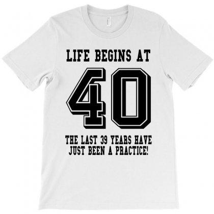 40th Birthday Life Begins At 40 T-shirt Designed By Teresabrador