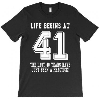 41st Birthday Life Begins At 41 White T-shirt Designed By Teresabrador