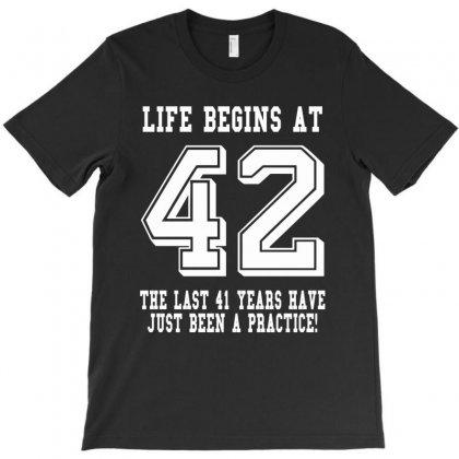 42nd Birthday Life Begins At 42 White T-shirt Designed By Teresabrador