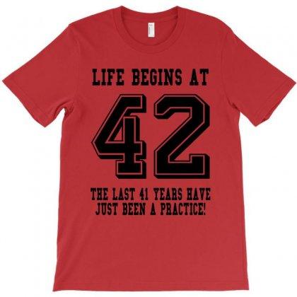 42nd Birthday Life Begins At 42 T-shirt Designed By Teresabrador