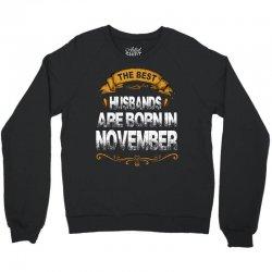 The Best Husbands Are Born In November Crewneck Sweatshirt | Artistshot