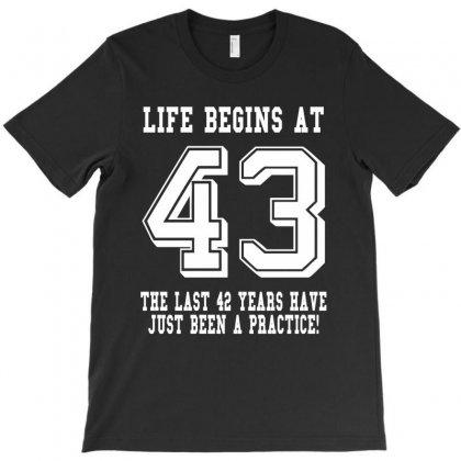 43rd Birthday Life Begins At 43 White T-shirt Designed By Teresabrador