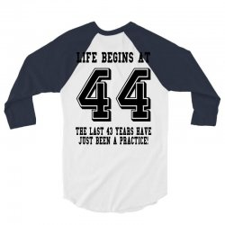 44th birthday life begins at 44 3/4 Sleeve Shirt   Artistshot