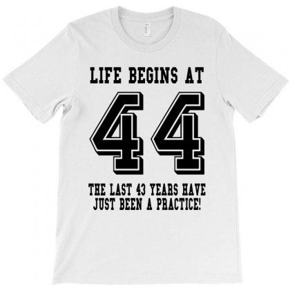44th Birthday Life Begins At 44 T-shirt Designed By Teresabrador
