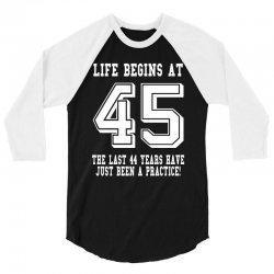 45th birthday life begins at 45 white 3/4 Sleeve Shirt   Artistshot