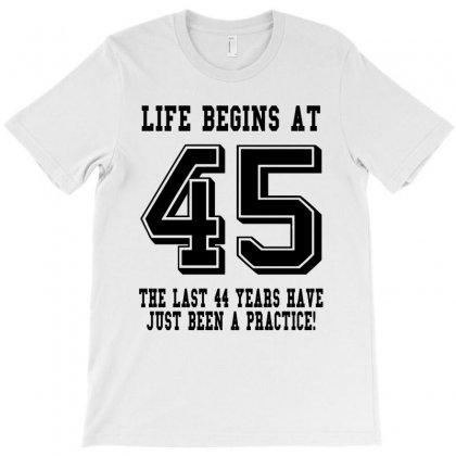 45th Birthday Life Begins At 45 T-shirt Designed By Teresabrador