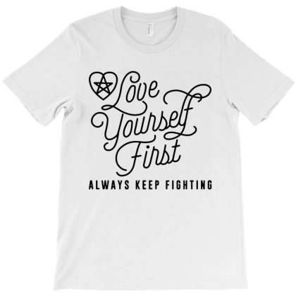 Love Yourself First Always Keep Fighting T-shirt Designed By Hot Maker