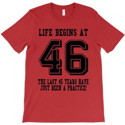 46th Birthday Life Begins At 46 T-shirt Designed By Teresabrador