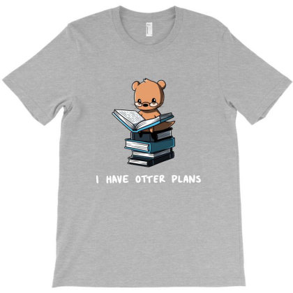 I Have Otter Plans T-shirt Designed By Brain