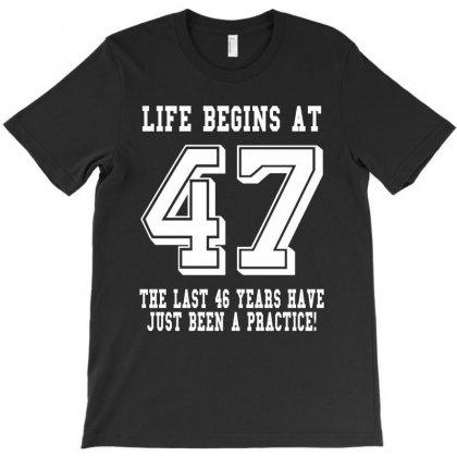 47th Birthday Life Begins At 47 White T-shirt Designed By Teresabrador