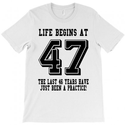47th Birthday Life Begins At 47 T-shirt Designed By Teresabrador