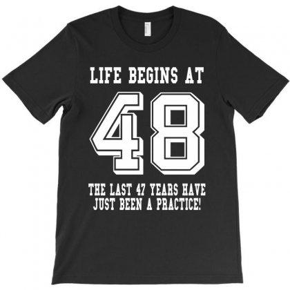 48th Birthday Life Begins At 48 White T-shirt Designed By Teresabrador
