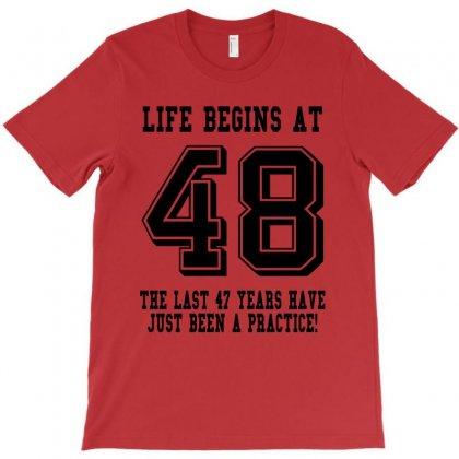 48th Birthday Life Begins At 48 T-shirt Designed By Teresabrador
