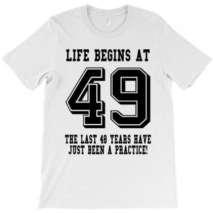 49th Birthday Life Begins At 49 T-shirt Designed By Teresabrador