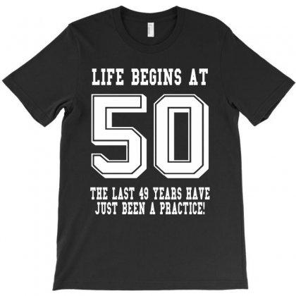 50th Birthday Life Begins At 50 White T-shirt Designed By Teresabrador