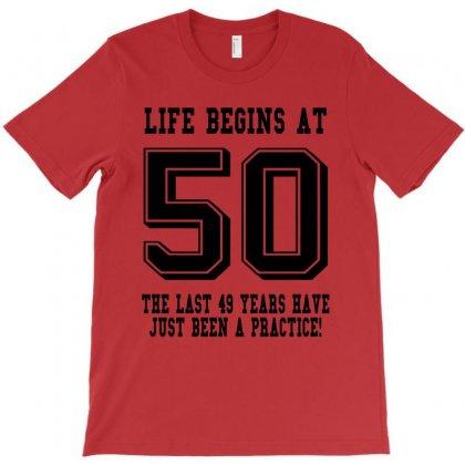 50th Birthday Life Begins At 50 T-shirt Designed By Teresabrador