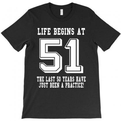 51st Birthday Life Begins At 51 White T-shirt Designed By Teresabrador