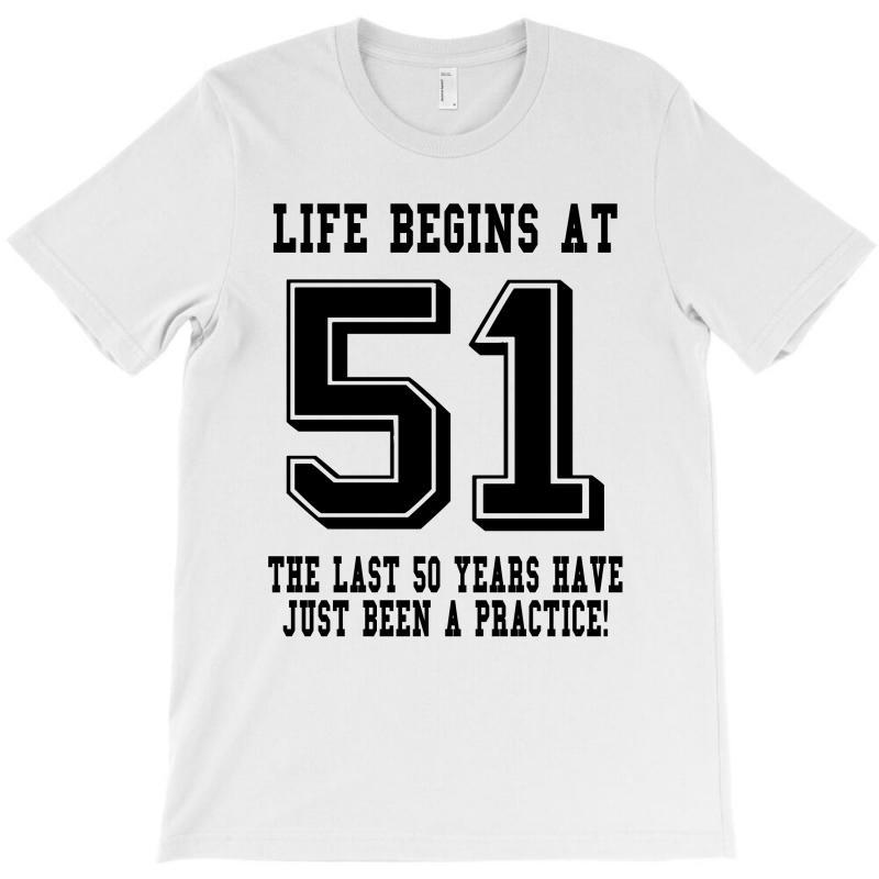 51st Birthday Life Begins At 51 T-shirt | Artistshot