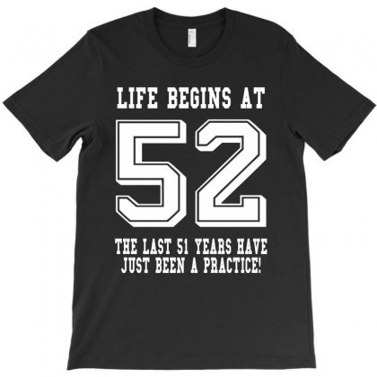 52nd Birthday Life Begins At 52 White T-shirt Designed By Teresabrador