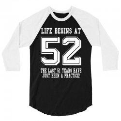 52nd birthday life begins at 52 white 3/4 Sleeve Shirt | Artistshot