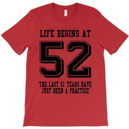 52nd Birthday Life Begins At 52 T-shirt Designed By Teresabrador
