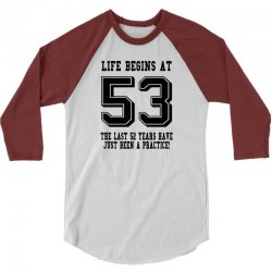 53rd birthday life begins at 53 3/4 Sleeve Shirt | Artistshot