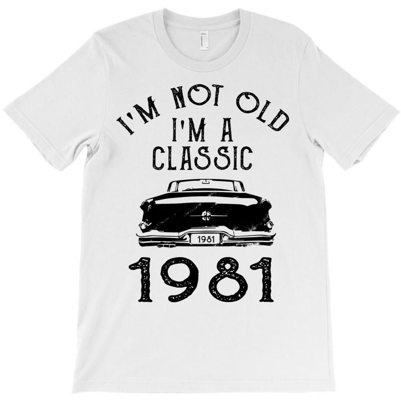 I'm Not Old I'm A Classic 1981 T-shirt | Artistshot