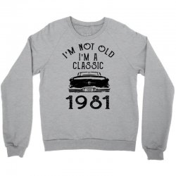 i'm not old i'm a classic 1981 Crewneck Sweatshirt | Artistshot