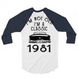 i'm not old i'm a classic 1981 3/4 Sleeve Shirt | Artistshot