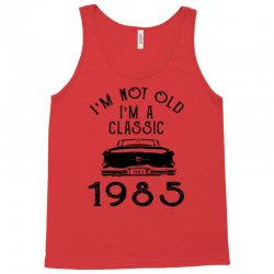 i'm not old i'm a classic 1985 Tank Top | Artistshot