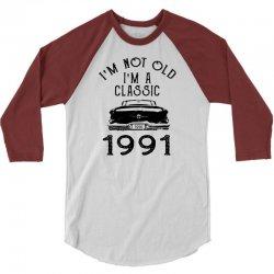 i'm not old i'm a classic 1991 3/4 Sleeve Shirt | Artistshot