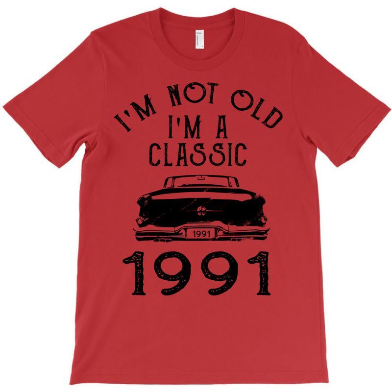 I'm Not Old I'm A Classic 1991 T-shirt | Artistshot