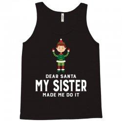 Dear Santa, My Sister Made Me Do It Tank Top | Artistshot