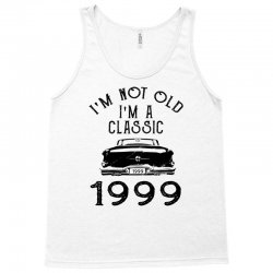 i'm not old i'm a classic 1999 Tank Top | Artistshot