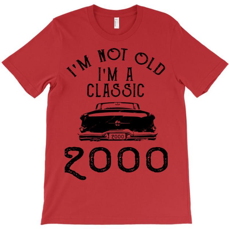 I'm Not Old I'm A Classic 2000 T-shirt   Artistshot