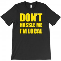 don't hassle me i'm local tshirt funny humor what about bob tee bill m T-Shirt | Artistshot