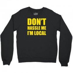 don't hassle me i'm local tshirt funny humor what about bob tee bill m Crewneck Sweatshirt | Artistshot