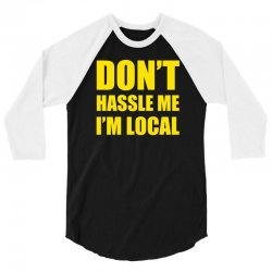 don't hassle me i'm local tshirt funny humor what about bob tee bill m 3/4 Sleeve Shirt | Artistshot