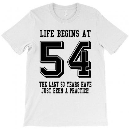 54th Birthday Life Begins At 54 T-shirt Designed By Teresabrador