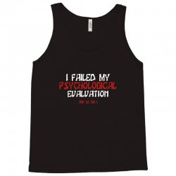 failed psych evaluation Tank Top | Artistshot