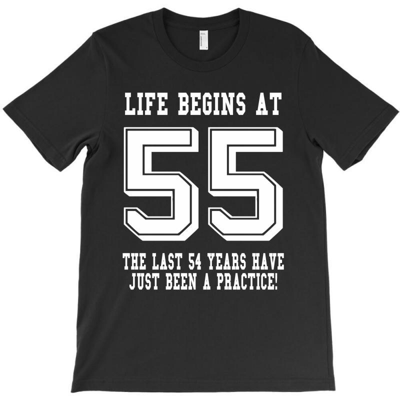55th Birthday Life Begins At 55 White T-shirt | Artistshot