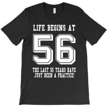 56th Birthday Life Begins At 56 White T-shirt Designed By Teresabrador