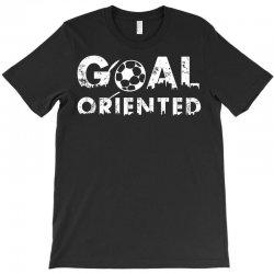 goal oriented T-Shirt | Artistshot