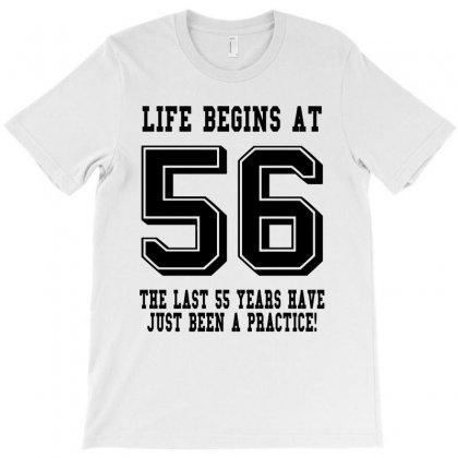 56th Birthday Life Begins At 56 T-shirt Designed By Teresabrador