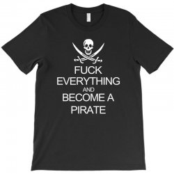 fuck everything and become a pirate black womens T-Shirt | Artistshot