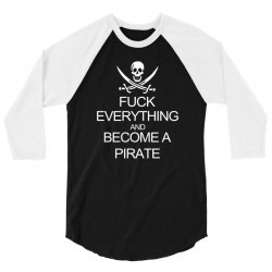 fuck everything and become a pirate black womens 3/4 Sleeve Shirt | Artistshot