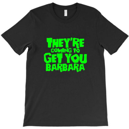 They're Coming To Get You Barbara T-shirt Designed By Guhers