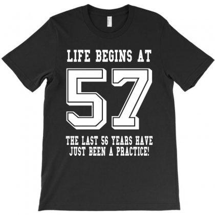 57th Birthday Life Begins At 57 White T-shirt Designed By Teresabrador