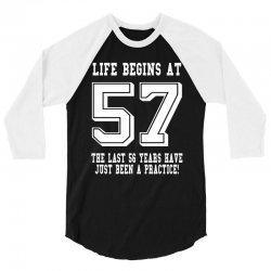 57th birthday life begins at 57 white 3/4 Sleeve Shirt | Artistshot